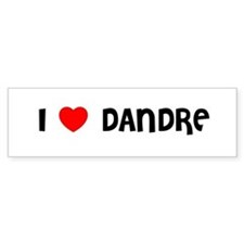 I LOVE DANDRE Bumper Bumper Sticker