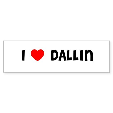 I LOVE DALLIN Bumper Sticker