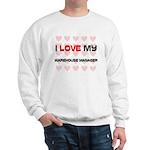 I Love My Warehouse Manager Sweatshirt