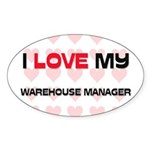 I Love My Warehouse Manager Oval Sticker