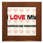 I Love My Warehouse Manager Framed Tile