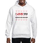 I Love My Warehouse Manager Hooded Sweatshirt