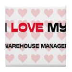 I Love My Warehouse Manager Tile Coaster