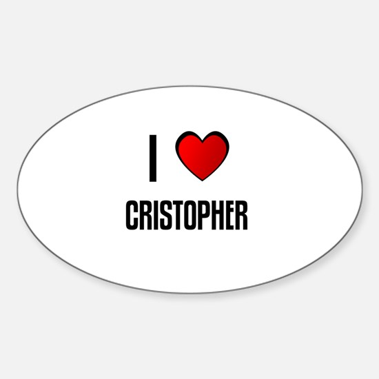 I LOVE CRISTOPHER Oval Decal
