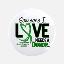 "Needs A Donor 2 ORGAN DONATION 3.5"" Button (100 pa"