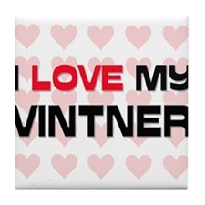 I Love My Vintner Tile Coaster