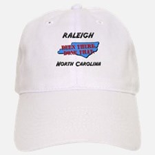 raleigh north carolina - been there, done that Baseball Baseball Cap