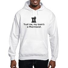 Trust Me My Mom's a Pharmacist Hoodie
