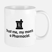 Trust Me My Mom's a Pharmacist Mug