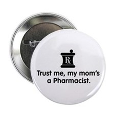 "Trust Me My Mom's a Pharmacist 2.25"" Button"