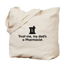 Trust Me My Dad's a Pharmacist Tote Bag