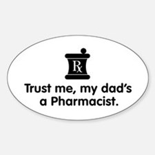 Trust Me My Dad's a Pharmacist Oval Decal