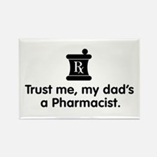 Trust Me My Dad's a Pharmacist Rectangle Magnet