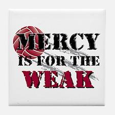 Mercy is for weak Vball Tile Coaster