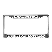 Own by Rose Breasted Cockatoos License Plate Frame