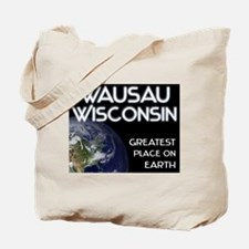 wausau wisconsin - greatest place on earth Tote Ba