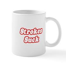 """""""Strokes Suck"""" Mug"""