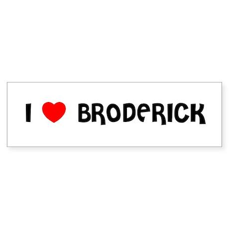 I LOVE BRODERICK Bumper Sticker