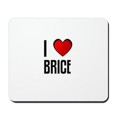 I LOVE BRICE Mousepad