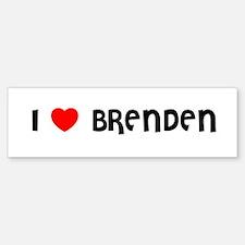 I LOVE BRENDEN Bumper Bumper Bumper Sticker