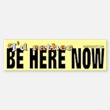Be here now Bumper Bumper Bumper Sticker