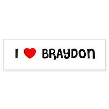 I LOVE BRAYDON Bumper Bumper Sticker