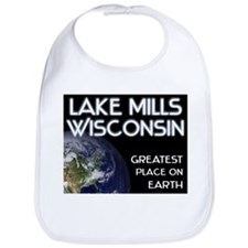 lake mills wisconsin - greatest place on earth Bib