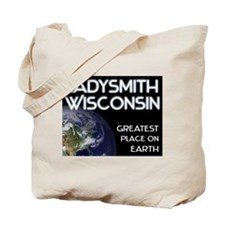 ladysmith wisconsin - greatest place on earth Tote