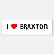 I LOVE BRAXTON Bumper Bumper Bumper Sticker