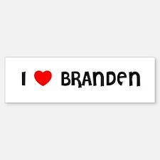 I LOVE BRANDEN Bumper Bumper Bumper Sticker