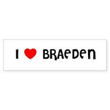 I LOVE BRAEDEN Bumper Bumper Sticker