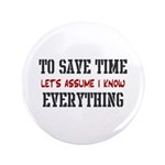 """Just Assume I Know Everything 3.5"""" Button (10"""