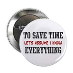 """Just Assume I Know Everything 2.25"""" Button (1"""