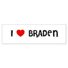 I LOVE BRADEN Bumper Bumper Sticker