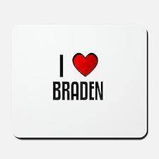 I LOVE BRADEN Mousepad