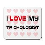 I Love My Trichologist Mousepad