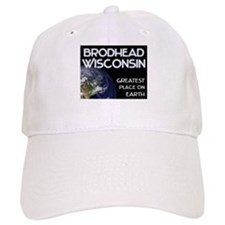 brodhead wisconsin - greatest place on earth Baseball Cap