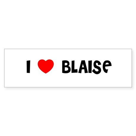 I LOVE BLAISE Bumper Sticker