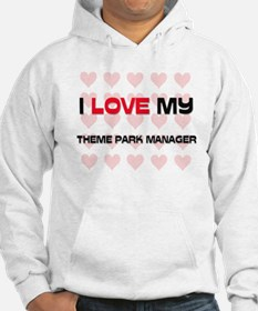 I Love My Theme Park Manager Hoodie