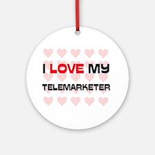 I Love My Telemarketer Ornament (Round)