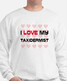 I Love My Taxidermist Sweatshirt