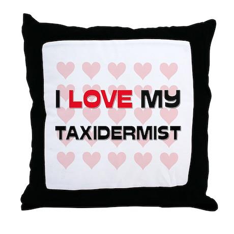 I Love My Taxidermist Throw Pillow