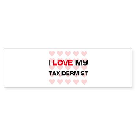 I Love My Taxidermist Bumper Sticker