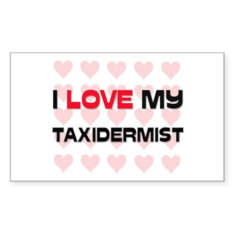 I Love My Taxidermist Rectangle Sticker