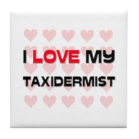 I Love My Taxidermist Tile Coaster