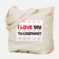 I Love My Taxidermist Tote Bag