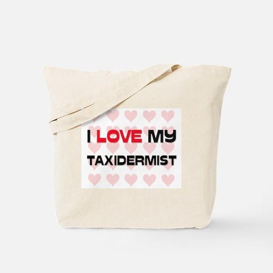 I Love My Taxidermist Tote Bag