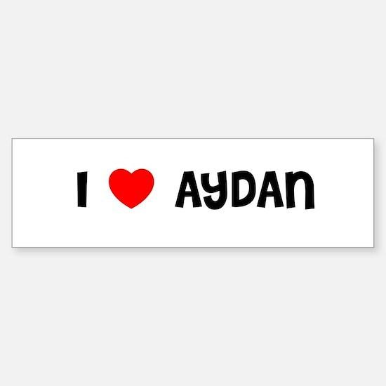 I LOVE AYDAN Bumper Bumper Bumper Sticker
