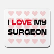 I Love My Surgeon Mousepad