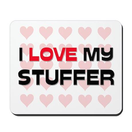 I Love My Stuffer Mousepad